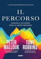 Il percorso. Accelera il tuo viaggio verso la libertà finanziaria - Robbins Tony, Mallouk Peter