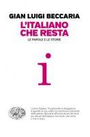 L' italiano che resta - Gian Luigi Beccaria