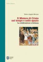 Il Mistero di Cristo nel tempo e nello spazio - Pietro Angelo Muroni