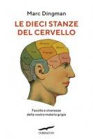 Le dieci stanze del cervello. Facoltà e stranezze della nostra materia grigia - Dingman Marc