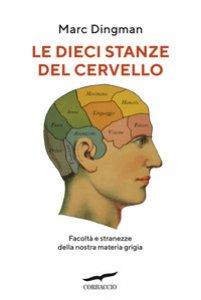 Copertina di 'Le dieci stanze del cervello. Facoltà e stranezze della nostra materia grigia'