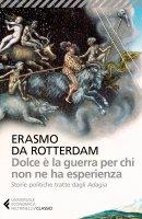 Dolce è la guerra per chi non ne ha esperienza - Erasmo da Rotterdam