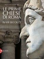 Le prime chiese di Roma. IV-VII secolo. Ediz. illustrata - Brandenburg Hugo