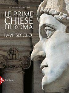 Copertina di 'Le prime chiese di Roma. IV-VII secolo. Ediz. illustrata'