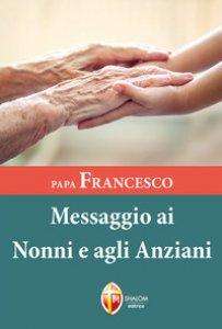 Copertina di 'Papa Francesco. Messaggio ai nonni e agli anziani'