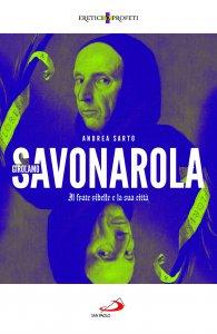 Copertina di 'Savonarola. Il frate ribelle e la città'