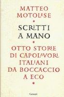 Scritti a mano. Otto storie di capolavori italiani da Boccaccio a Eco - Motolese Matteo