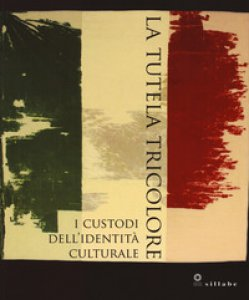 Copertina di 'La tutela tricolore. I custodi dell'identità culturale. Ediz. a colori'