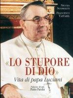 stupore di Dio. Vita di papa Luciani. Nuova edizione 2019. (Lo) - Nicola Scopelliti