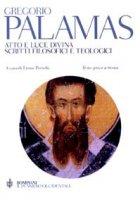Atto e luce divina. Scritti filosofici e teologici. Testo greco a fronte - Palamas Gregorio