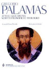 Copertina di 'Atto e luce divina. Scritti filosofici e teologici. Testo greco a fronte'