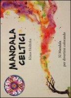 Mandala celtici. 32 mandala per divertirsi colorando - Holitzka Klaus