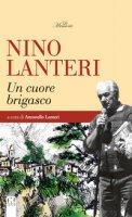 Nino Lanteri. Un cuore brigasco - Lanteri Antonello