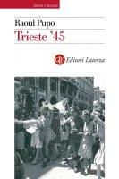 Trieste '45 - Raoul Pupo