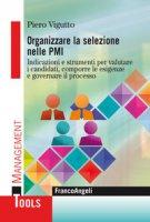 Organizzare la selezione nelle PMI. Indicazioni e strumenti per valutare i candidati, comporre le esigenze e governare il processo - Vigutto Piero
