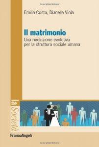 Copertina di 'Il matrimonio. Una rivoluzione evolutiva per la struttura sociale umana'