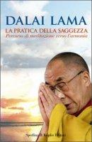 La pratica della saggezza - Tenzin Gyatso
