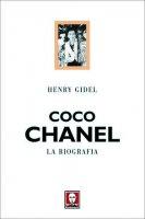 Coco Chanel. La biografia - Henry Gidel