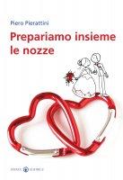Prepariamo insieme le nozze - Pierattini Piero