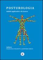 Posturologia. Ambiti applicativi e di ricerca - Fischetti Francesco, Greco Gianpiero