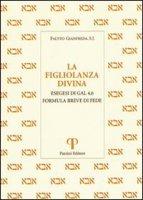 La figliolanza divina. Esegesi di Gal. 4,6. Formula breve di fede - Gianfreda Fausto