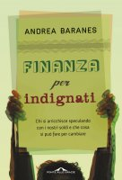Finanza per indignati - Andrea  Baranes