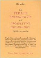 Le terapie energetiche nella prospettiva psicoanalitica. EMDR e psicoanalisi - Mollon Phil