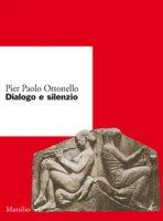 Dialogo e silenzio - Ottonello Pier Paolo