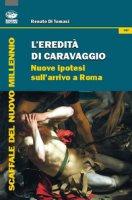 L' eredità di Caravaggio. Nuove ipotesi sull'arrivo a Roma - Di Tomasi Renato