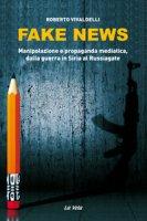Fake news. Manipolazione e propaganda mediatica, dalla guerra in Siria al Russiagate - Vivaldelli Roberto