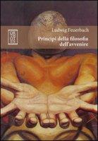 Principi della filosofia dell'avvenire - Feuerbach Ludwig