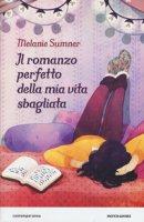 Il romanzo perfetto della mia vita sbagliata - Sumner Melanie