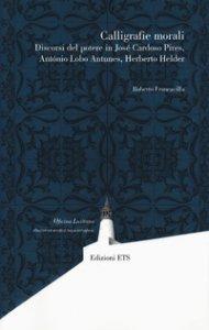 Copertina di 'Calligrafie morali. Discorsi del potere in José Cardoso Pires, António Lobo Antunes, Herberto Helder'