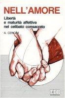 Nell'amore. Libertà e maturità affettiva nel celibato consacrato - Cencini Amedeo