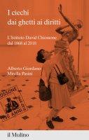 I ciechi dai ghetti ai diritti - Alberto Giordano, Mirella Pasini