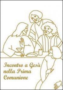 Copertina di 'Incontro a Gesù nella prima comunione'