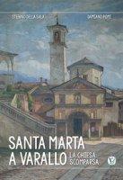 Santa Marta a Varallo. La chiesa scomparsa. Ediz. illustrata - Della Sala Stefano, Pomi Damiano