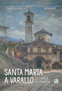 Copertina di 'Santa Marta a Varallo. La chiesa scomparsa. Ediz. illustrata'