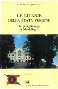 Copertina di 'Le litanie della beata Vergine. In pellegrinaggio a Montallegro'