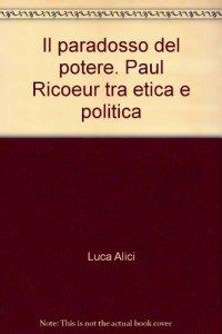 Copertina di 'Paradosso del potere. Paul Ricoeur tra etica e politica (Il)'