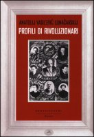 Profili di rivoluzionari - Lunaciarskij Anatolij Vasil evic
