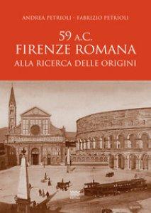 Copertina di '59 a.C. Firenze romana. Alla ricerca delle origini'