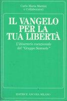 Il Vangelo per la tua libertà - Martini Carlo M.