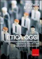 Etica oggi - Marzano Michela