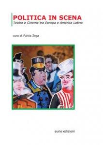 Copertina di 'Politica in scena. Teatro e cinema tra Europa e America Latina'