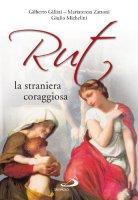 Rut, la straniera coraggiosa - Mariateresa Zattoni, Gilberto Gillini, Giulio Michelini