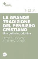 La grande tradizione del pensiero cristiano - David S. Dockery , Timothy George