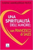 Una spiritualità dell'amore: San Francesco di Sales - Alburquerque Frutos Eugenio