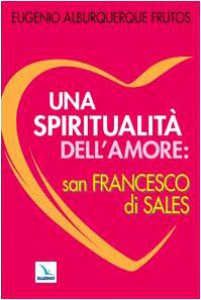 Copertina di 'Una spiritualità dell'amore: San Francesco di Sales'