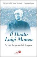 Il beato Luigi Monza. La vita, la spiritualità, le opere - Boffi Michela, Mezzadri Luigi, Onnis Francesca